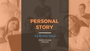 Personal Story by Kristo Daud
